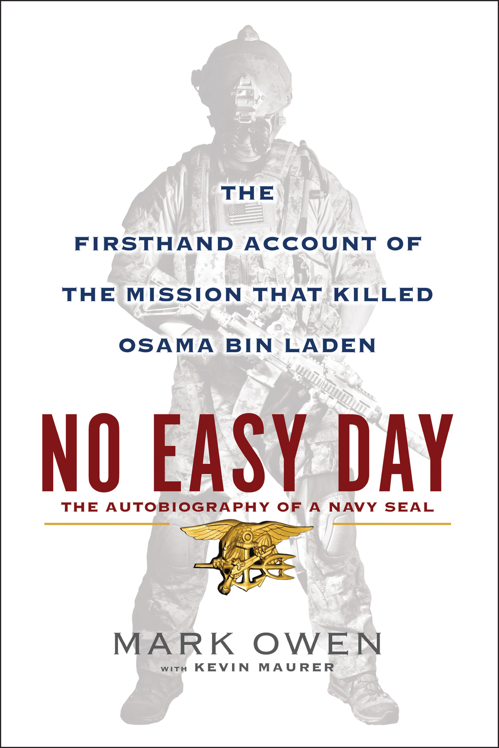 No Easy Day: The Firsthand Account of the Mission That Killed Osama Bin Laden By: Kevin Maurer,Mark Owen