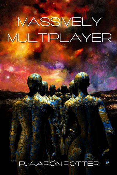 Massively Multiplayer By: P. Aaron Potter