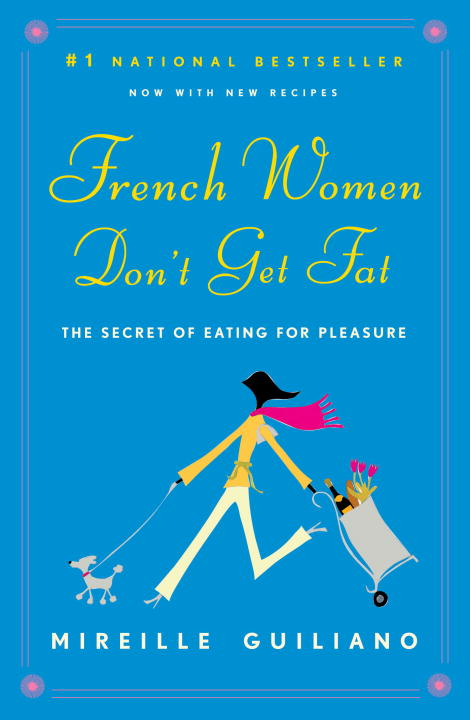 French Women Don't Get Fat By: Mireille Guiliano