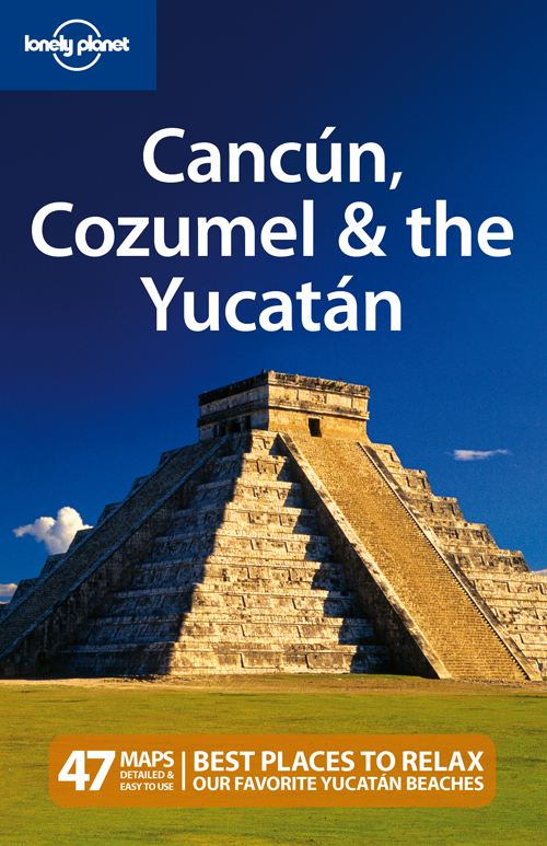 Lonely Planet Cancun, Cozumel & the Yucatan By: Greg Benchwick,Lonely Planet