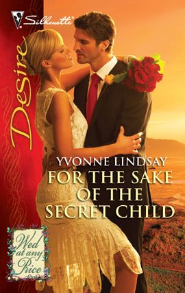 For the Sake of the Secret Child By: Yvonne Lindsay