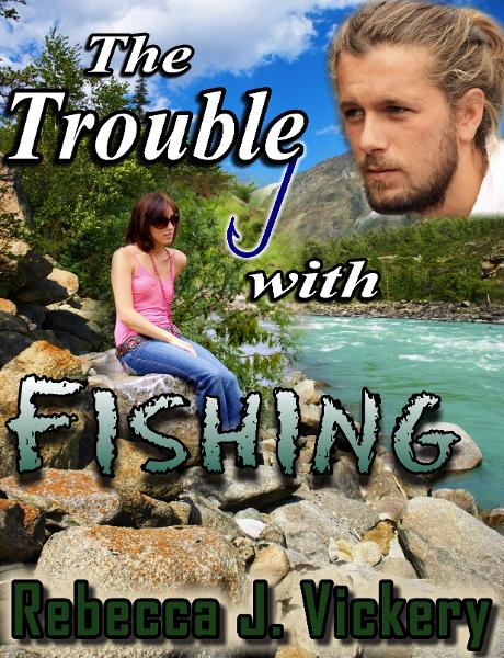 The Trouble with Fishing By: Rebecca J. Vickery