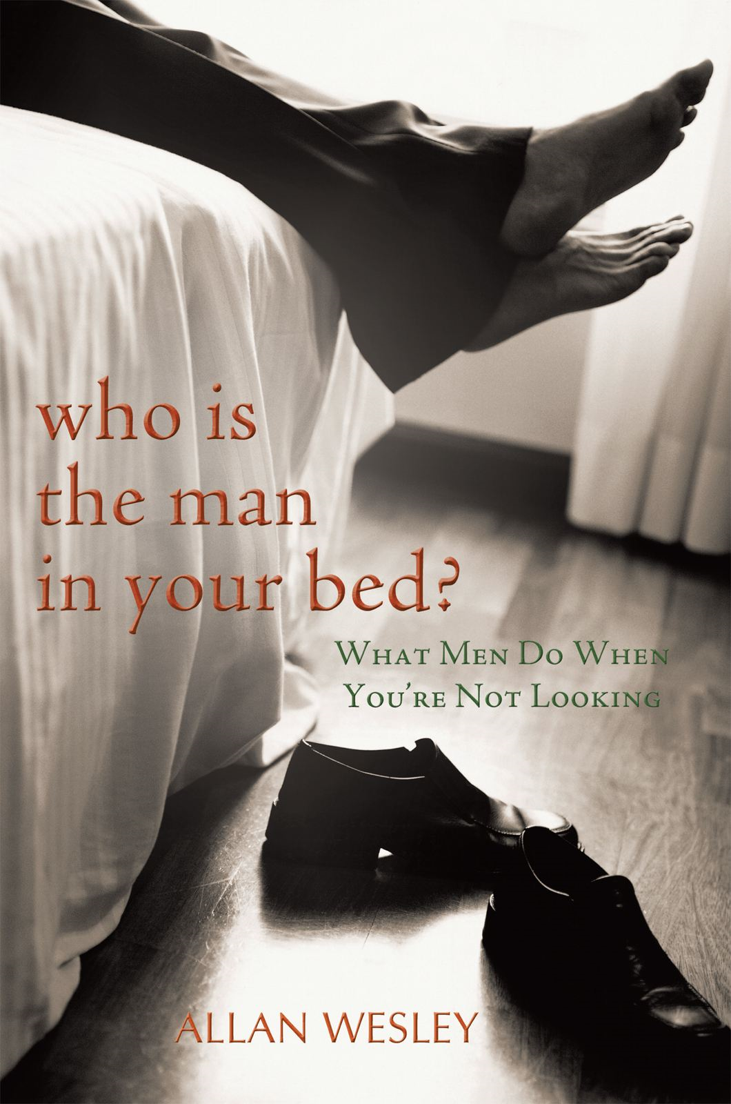 Who Is the Man in Your Bed? By: Allan Wesley
