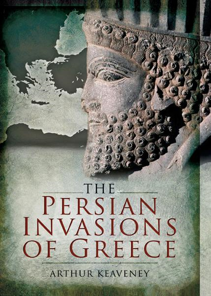 The Persian Invasions of Greece By: Keaveney, Dr. Arthur