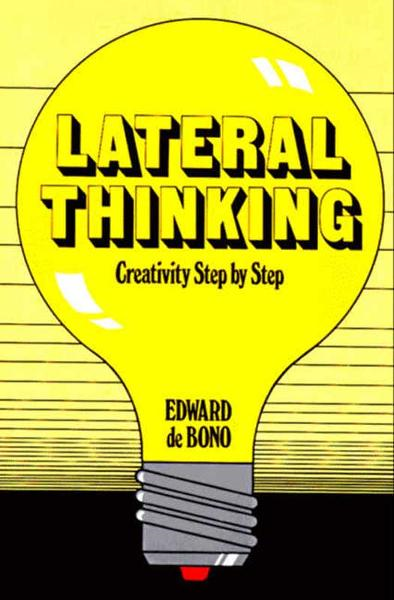 Lateral Thinking: Creativity Step by Step By: Edward De Bono