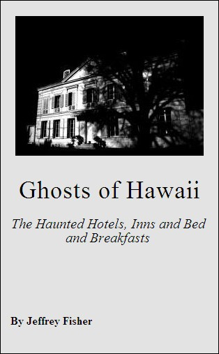 Ghosts of Hawaii: The Haunted Hotels, Inns and Bed and Breakfasts By: Jeffrey Fisher