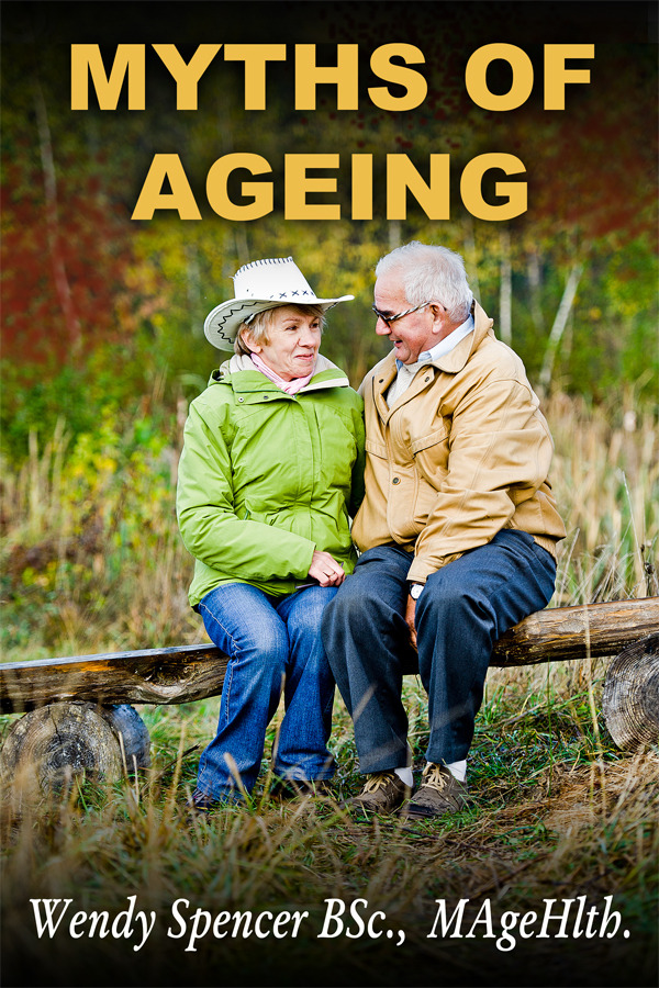 Myths of Ageing By: Wendy Spencer