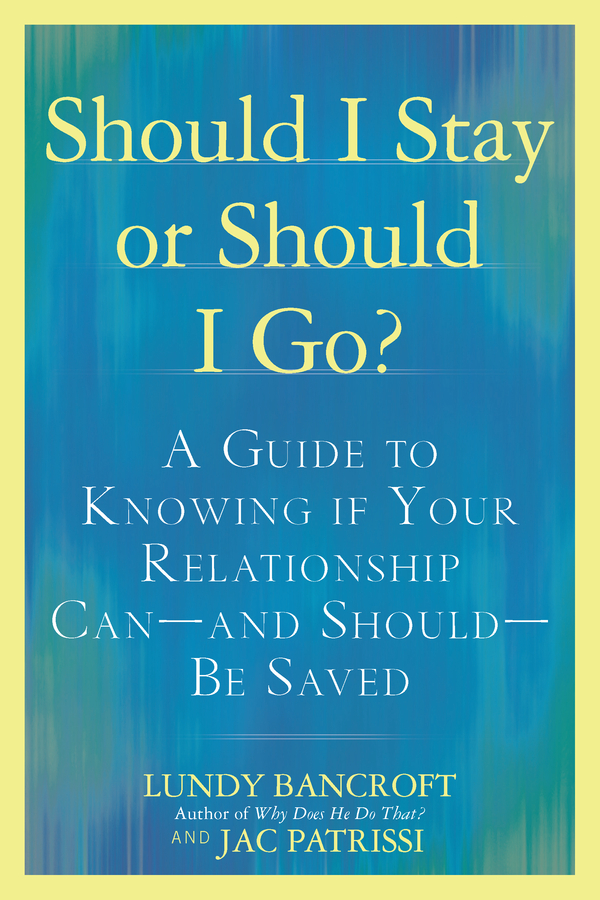 Should I Stay or Should I Go?: A Guide to Knowing if Your Relationship Can--and Should--beSaved By: JAC Patrissi,Lundy Bancroft