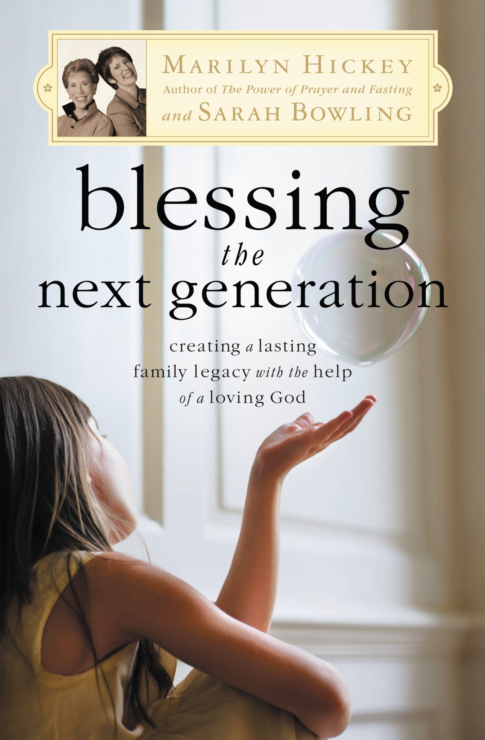 Blessing the Next Generation By: Marilyn Hickey,Sarah Bowling