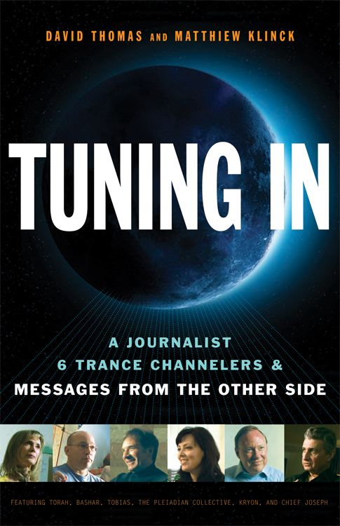 Tuning In: A Journalist 6 Trance Channelers and Messages from the Other Side By: David Thomas