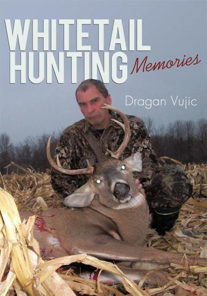 Whitetail Hunting Memories By: Dragan Vujic
