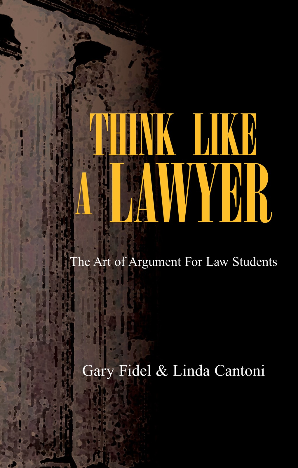 Think Like A Lawyer: The Art of Argument For Law Students By: Gary Fidel and Linda Cantoni