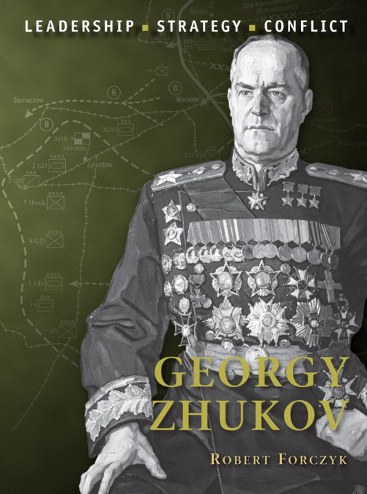 Georgy Zhukov By: Robert Forczyk,Adam Hook
