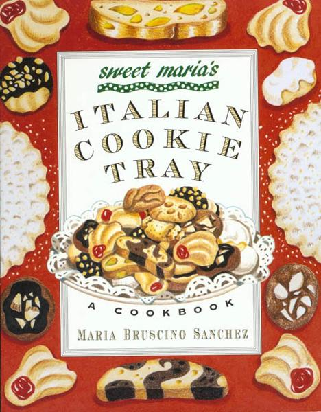 Sweet Maria's Italian Cookie Tray By: Maria Bruscino Sanchez