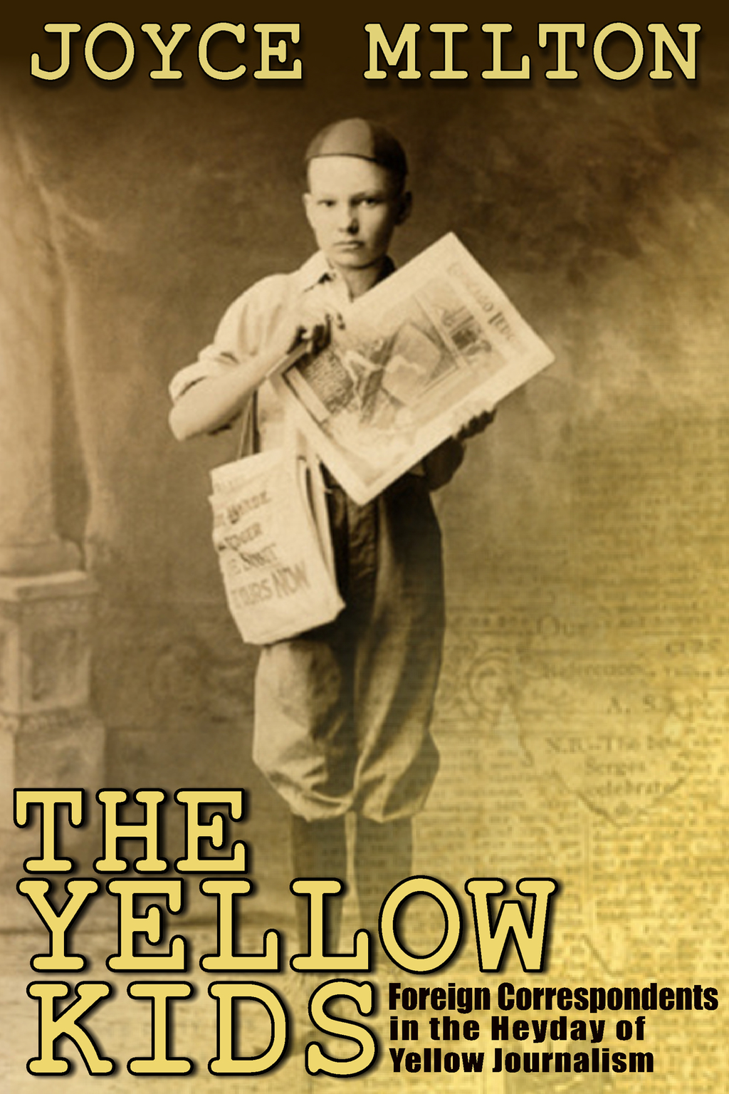 The Yellow Kids: Foreign Correspondents in the Heyday of Yellow Journalism By: Joyce Milton