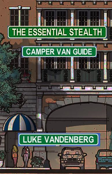 The Essential Stealth Camper Van Guide By: Luke Vandenberg