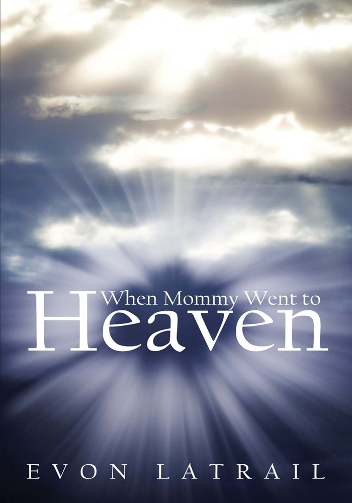 When Mommy Went To Heaven By: Evon Latrail