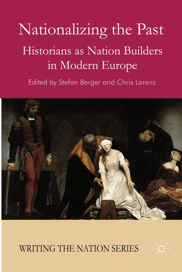Nationalizing the Past Historians as Nation Builders in Modern Europe