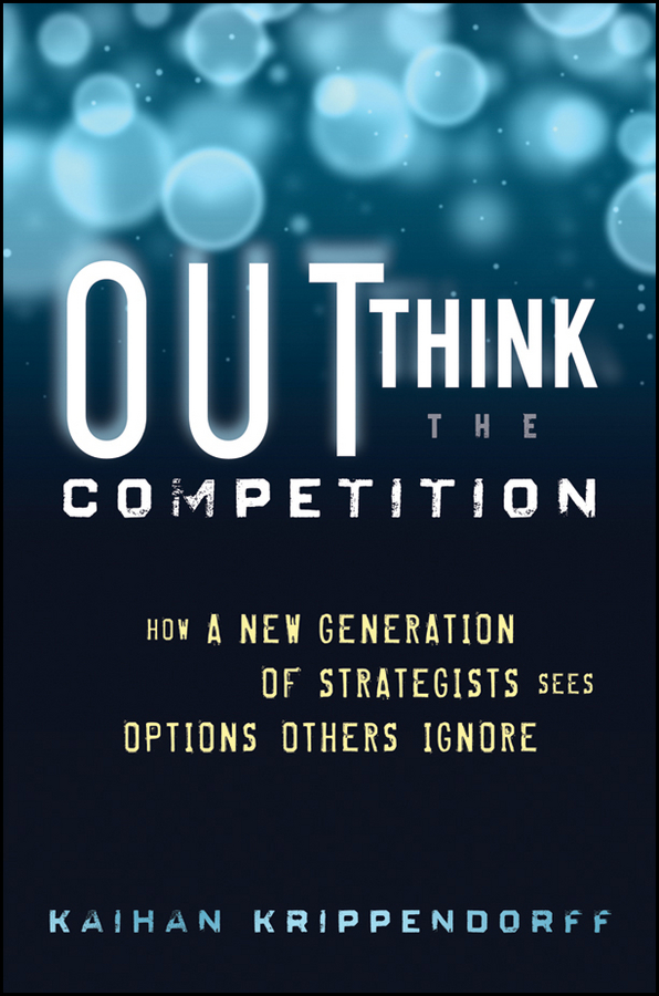 Outthink the Competition By: Kaihan Krippendorff