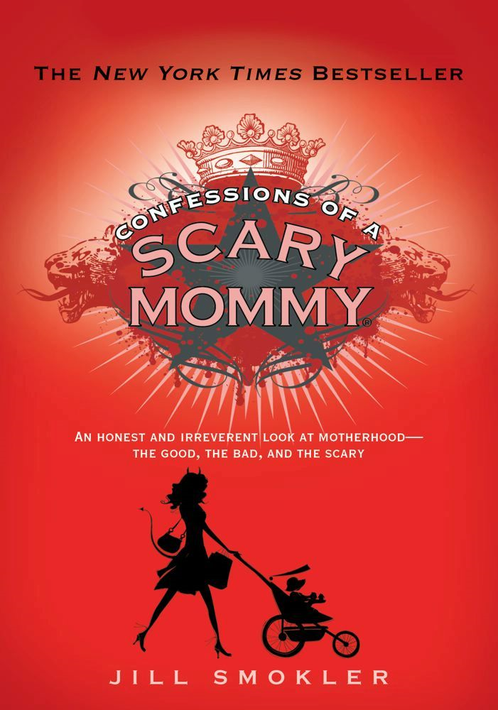 Confessions of a Scary Mommy By: Jill Smokler