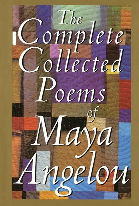 The Complete Collected Poems of Maya Angelou By: Maya Angelou