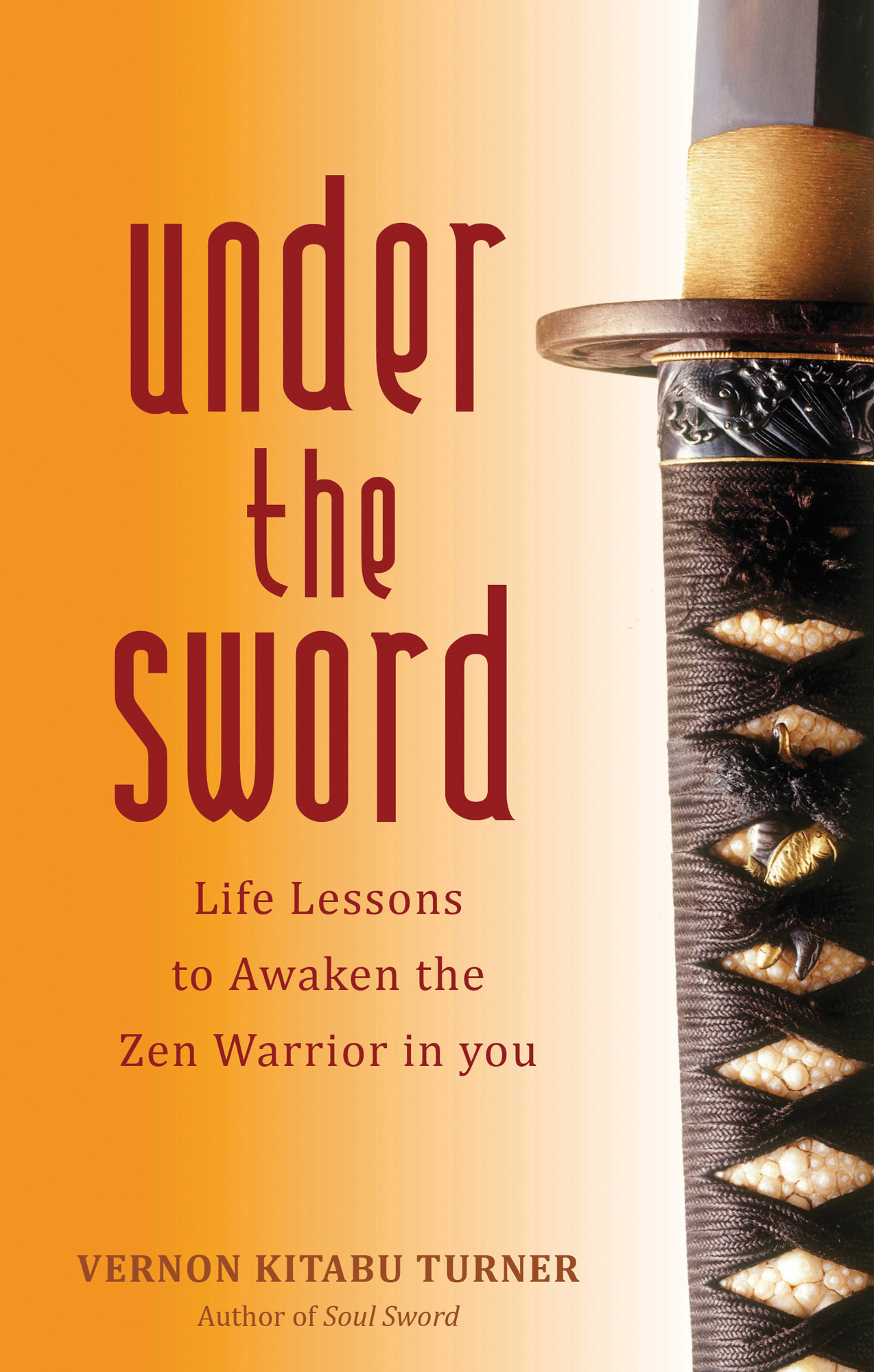 Under the Sword: Life Lessons to Awaken the Zen Warrior in You