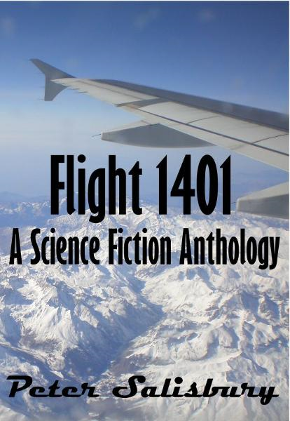 Flight 1401 A Science Fiction Anthology By: Peter Salisbury