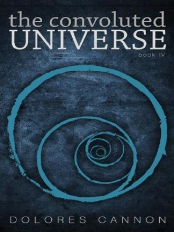 The Convoluted Universe: Book Four By: Dolores Cannon