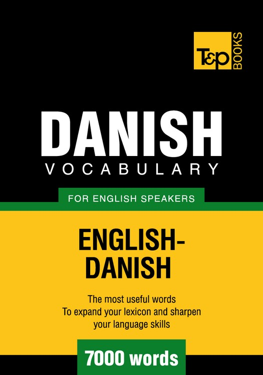 Danish Vocabulary for English Speakers - 7000 Words By: Andrey Taranov