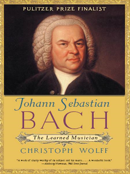 Johann Sebastian Bach: The Learned Musician By: Christoph Wolff
