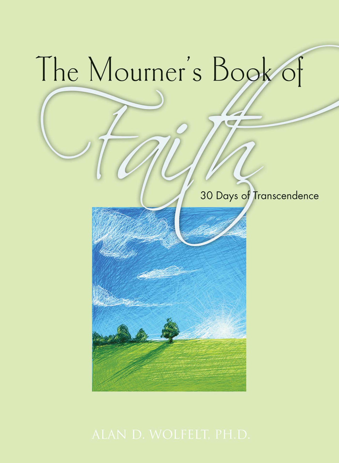 The Mourner's Book of Faith By: Alan D. Wolfelt, PhD