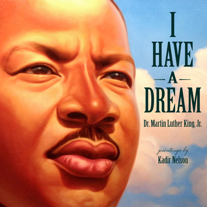 I Have a Dream By: Martin Luther King, Jr.,Kadir Nelson