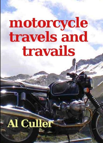 Motorcycle Travels and Travails By: Al Culler