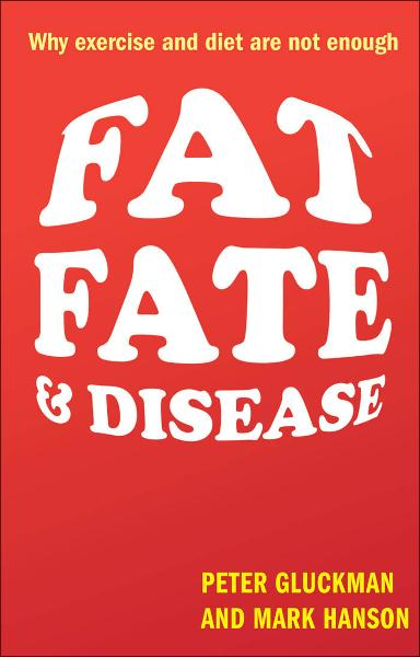 Fat, Fate, and Disease:Why excercise and diet are not enough By: Mark Hanson,Peter Gluckman