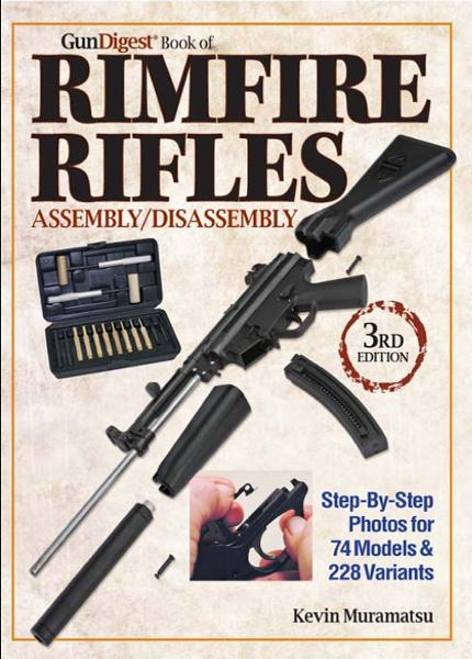 Gun Digest Book of Rimfire Rifles Assembly/Disassembly By: Kevin Muramatsu