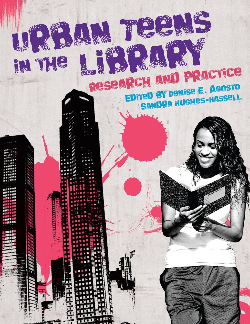 Urban Teens in the Library By: Denise E. Agosto Ph.D.,Sandra Hughes-Hassell Ph.D.