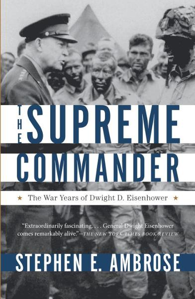 The Supreme Commander By: Stephen E. Ambrose