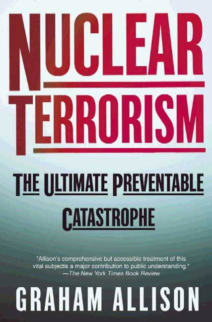 Nuclear Terrorism By: Graham Allison