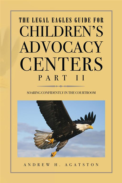The Legal Eagles Guide for Children's Advocacy Centers, Part II