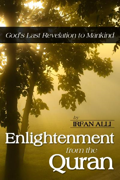 Enlightenment from the Quran  - God's Last Revelation to Mankind By: Irfan Alli