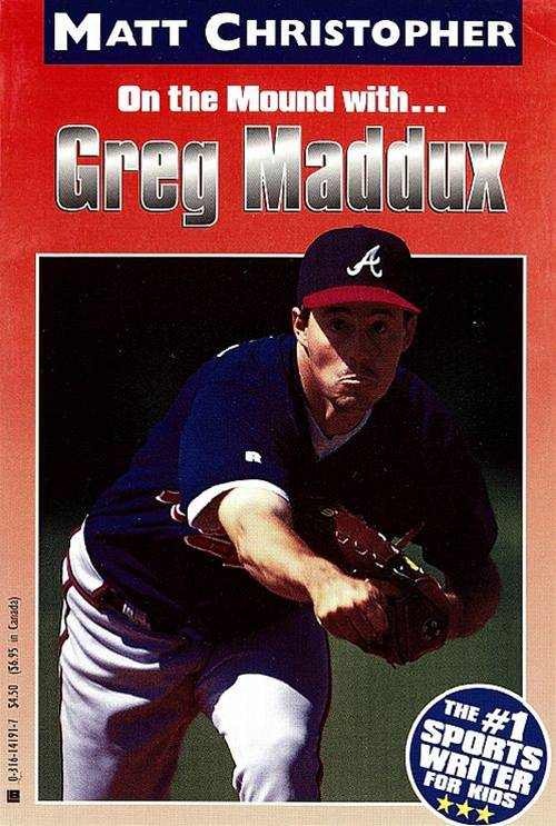 Greg Maddux By: Matt Christopher,The #1 Sports Writer for Kids