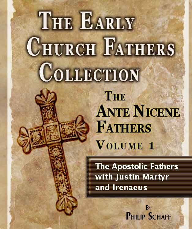 Early Church Fathers - Ante Nicene Fathers Volume 1-Justin Martyr and Irenaeus By: Philip Schaff