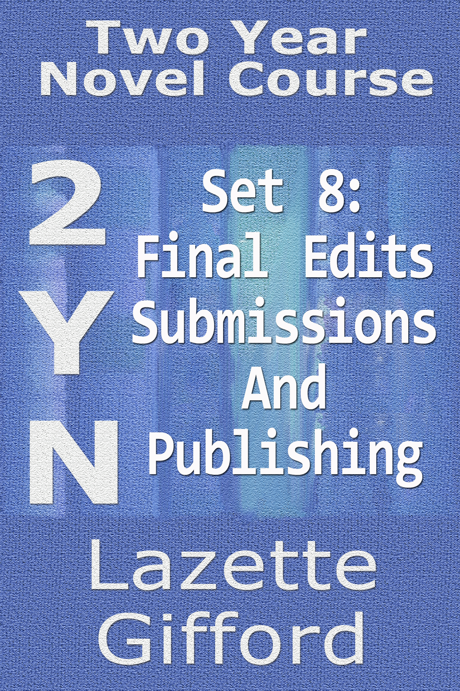 Two Year Novel Course: Set 8 (Final Edits/Submission and Publication)