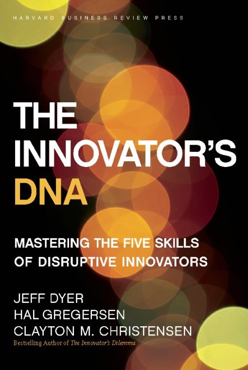 The Innovator's DNA By: Clayton M. Christensen,Hal Gregersen,Jeff Dyer