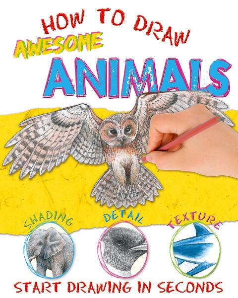 How to Draw Awesome Animals By: Miles Kelly