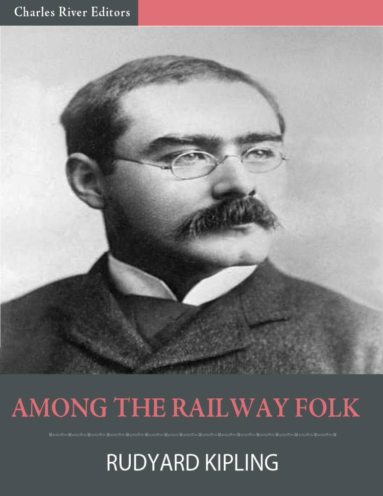 Among the Railway Folk (Illustrated) By: Rudyard Kipling