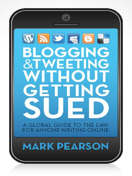 Blogging and Tweeting without Getting Sued: A global guide to the law for anyone writing online By: Mark Pearson