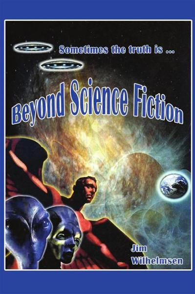 Beyond Science Fiction! By: Jim Wilhelmsen