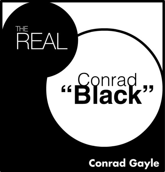 "The Real Conrad ""Black"" By: Conrad Gayle"