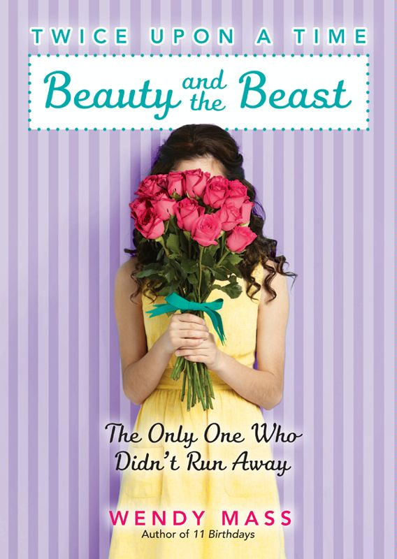 Twice Upon a Time #3: Beauty and the Beast, the Only One Who Didn't Run Away By: Wendy Mass
